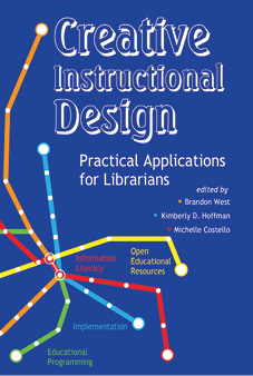 Cover of the book Creative Instructional Design: Practical Applications for Librarians.