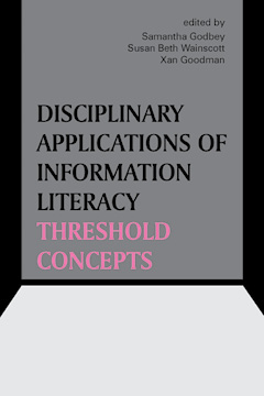 Book cover: Disciplinary Applications of Information Literacy, edited by Samantha Godbey, Susan Beth Wainscott, and Xan Goodman