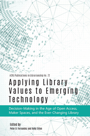 Applying Library Values to Emerging Technology: Decision-Making in the Age of Open Access, Maker Spaces, and the Ever-Changing Library,