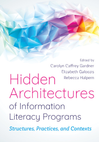 Book cover: Hidden Architectures of Information Literacy Programs
